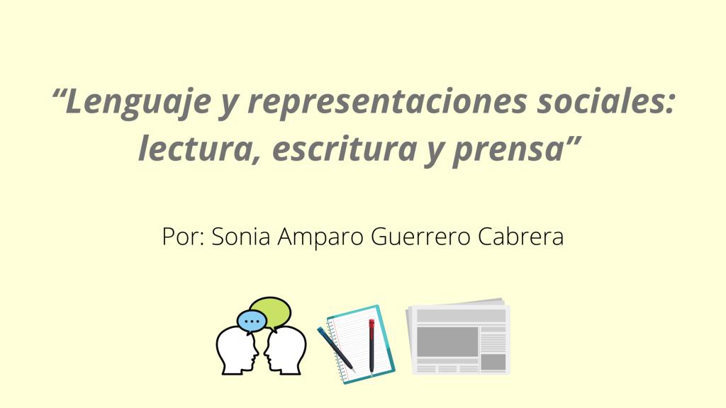 """""""Lenguaje y representaciones sociales_ lectura, escritura y prensa"""" Por_ Sonia Amparo Guerrero Cabrera"""